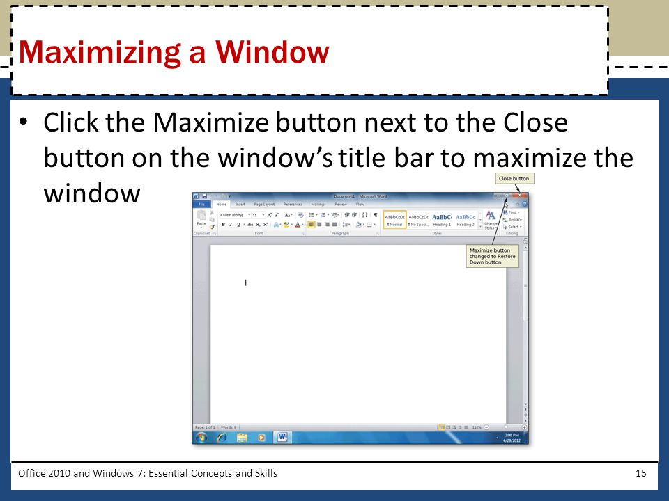 Click the Maximize button next to the Close button on the window's title bar to maximize the window Office 2010 and Windows 7: Essential Concepts and Skills15 Maximizing a Window