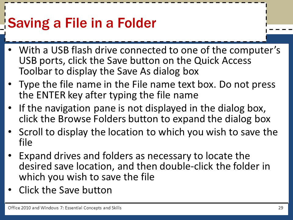 With a USB flash drive connected to one of the computer's USB ports, click the Save button on the Quick Access Toolbar to display the Save As dialog box Type the file name in the File name text box.