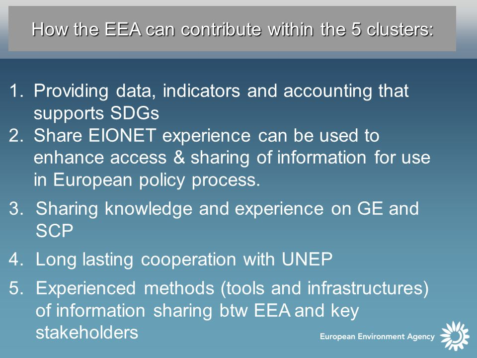 How the EEA can contribute within the 5 clusters: 1.Providing data, indicators and accounting that supports SDGs 2.Share EIONET experience can be used to enhance access & sharing of information for use in European policy process.