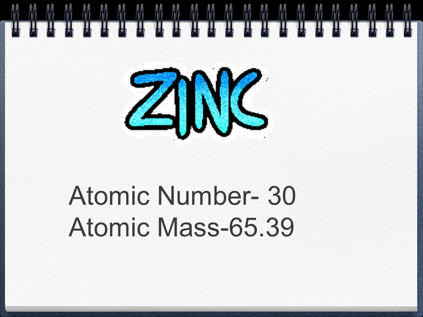 1 Atomic Number  30 Atomic Mass 65.39