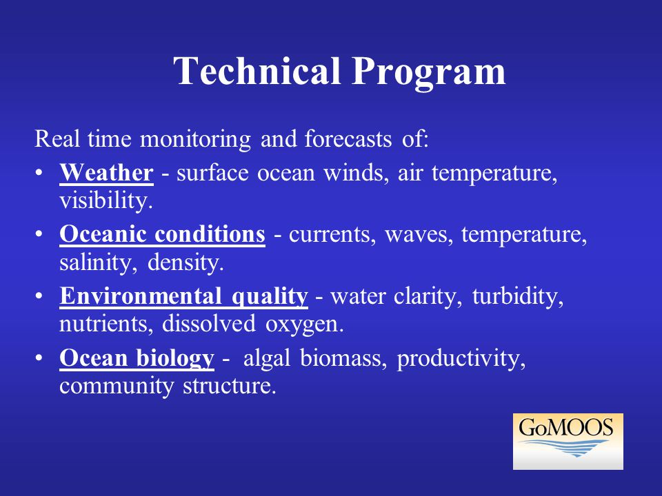 Technical Program Real time monitoring and forecasts of: Weather - surface ocean winds, air temperature, visibility.