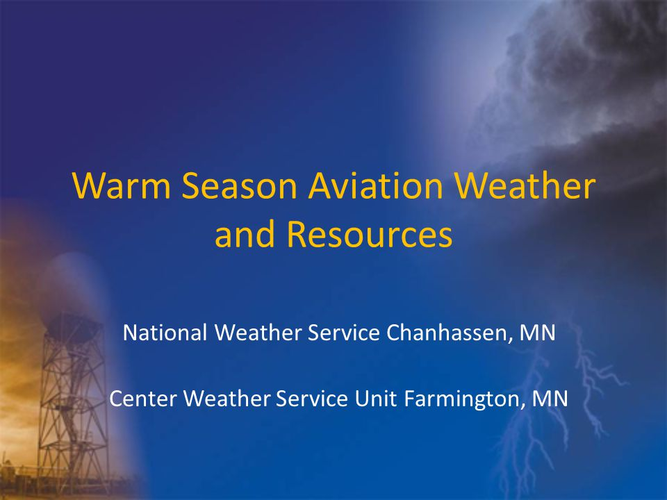 Warm Season Aviation Weather and Resources National Weather Service Chanhassen, MN Center Weather Service Unit Farmington, MN