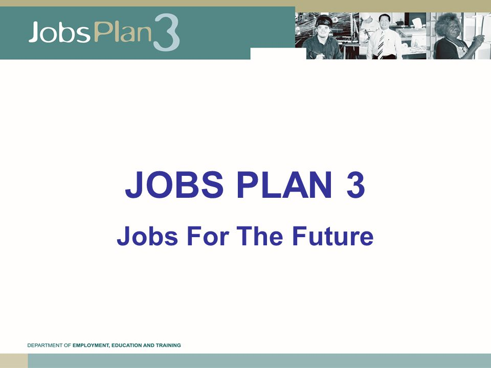 JOBS PLAN 3 Jobs For The Future