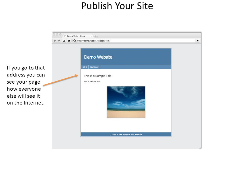 Publish Your Site If you go to that address you can see your page how everyone else will see it on the Internet.