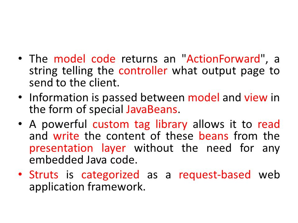 The model code returns an ActionForward , a string telling the controller what output page to send to the client.