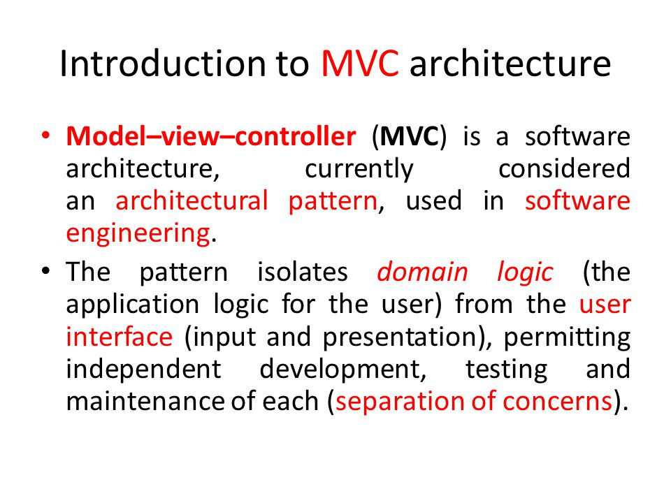 Introduction to MVC architecture Model–view–controller (MVC) is a software architecture, currently considered an architectural pattern, used in software engineering.