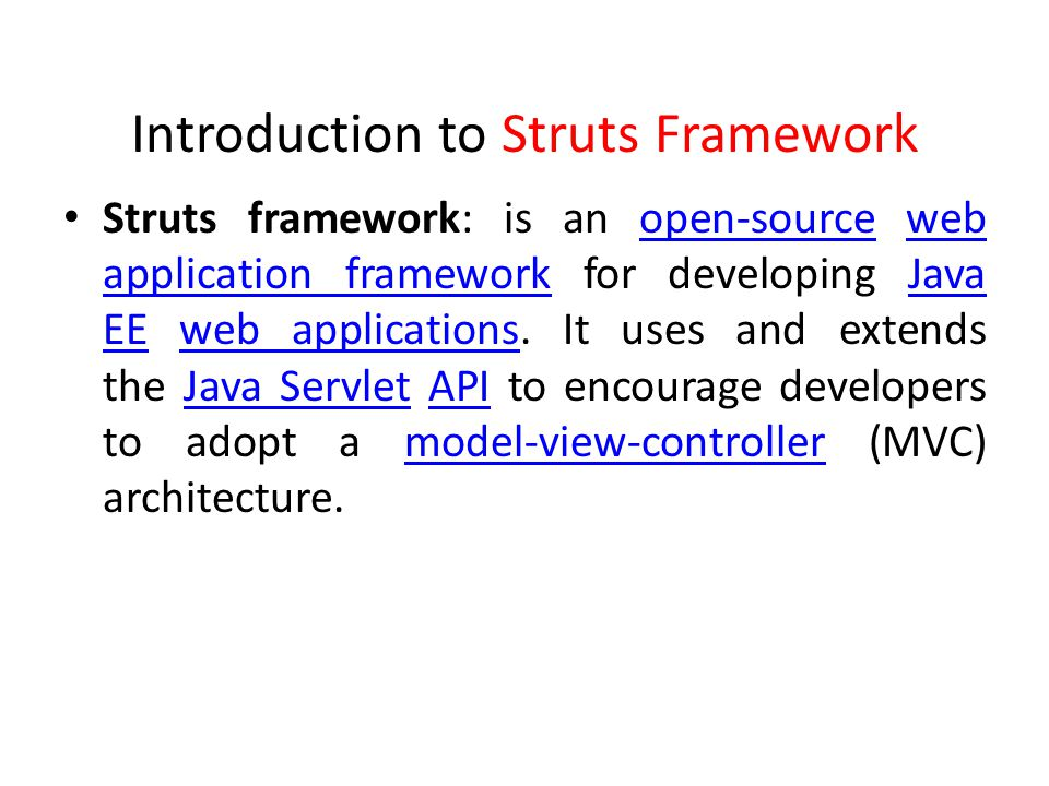Introduction to Struts Framework Struts framework: is an open-source web application framework for developing Java EE web applications.