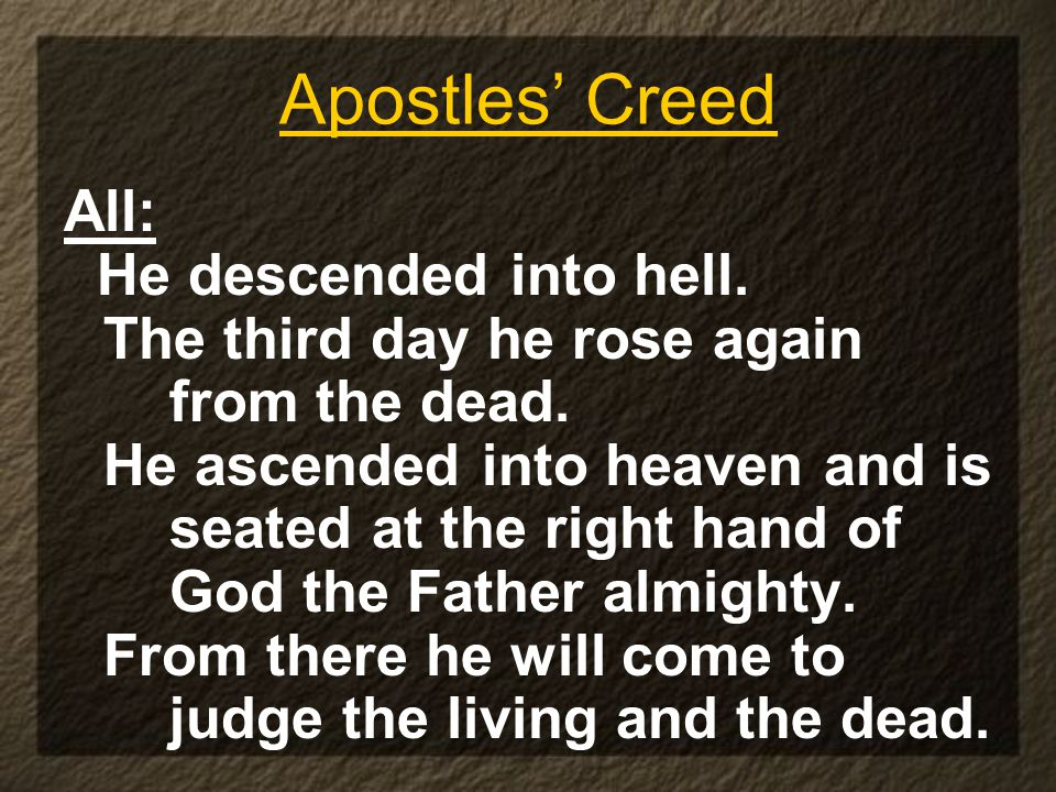 Apostles' Creed All: He descended into hell. The third day he rose again from the dead.