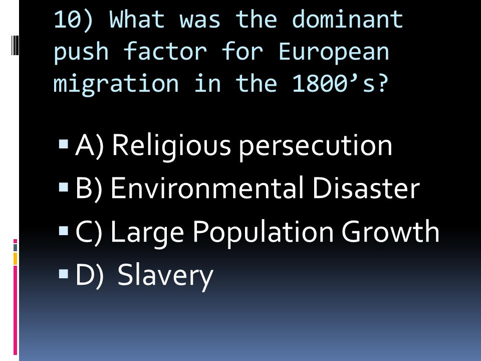 10) What was the dominant push factor for European migration in the 1800's.