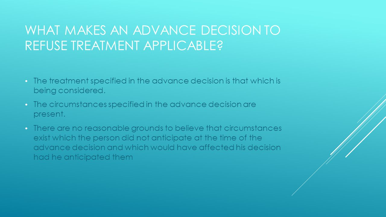 WHAT MAKES AN ADVANCE DECISION TO REFUSE TREATMENT APPLICABLE.