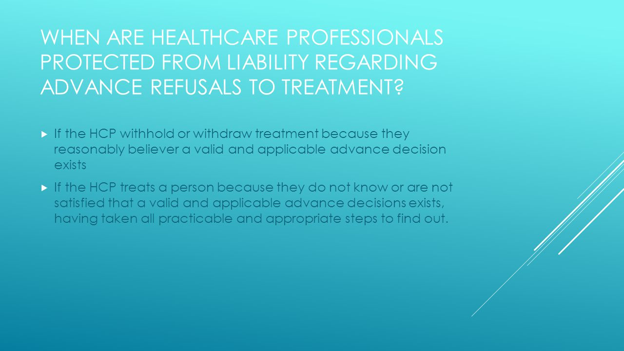 WHEN ARE HEALTHCARE PROFESSIONALS PROTECTED FROM LIABILITY REGARDING ADVANCE REFUSALS TO TREATMENT.