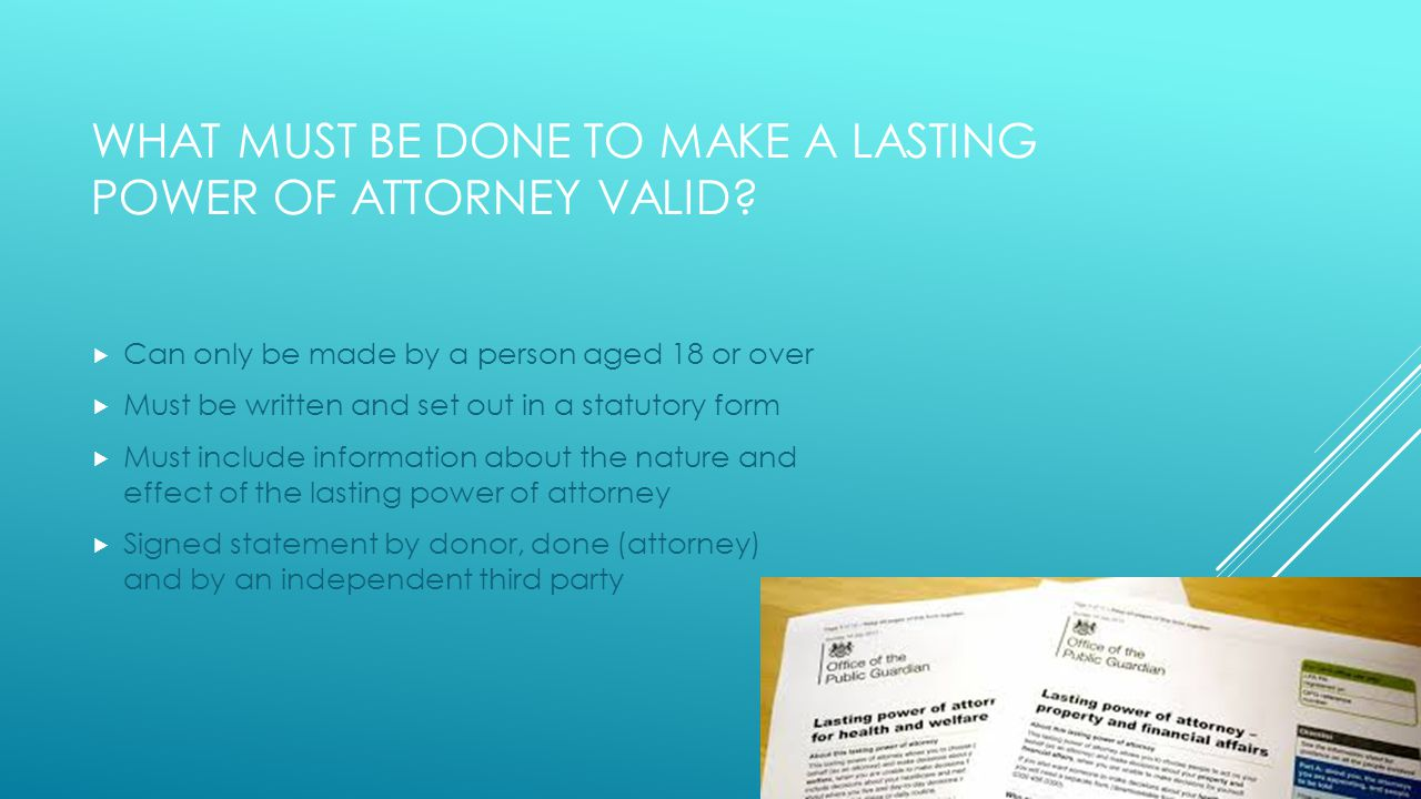 WHAT MUST BE DONE TO MAKE A LASTING POWER OF ATTORNEY VALID.