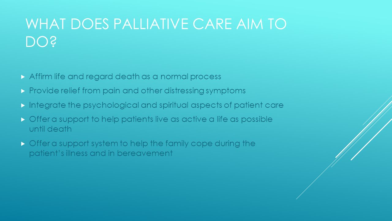 WHAT DOES PALLIATIVE CARE AIM TO DO.