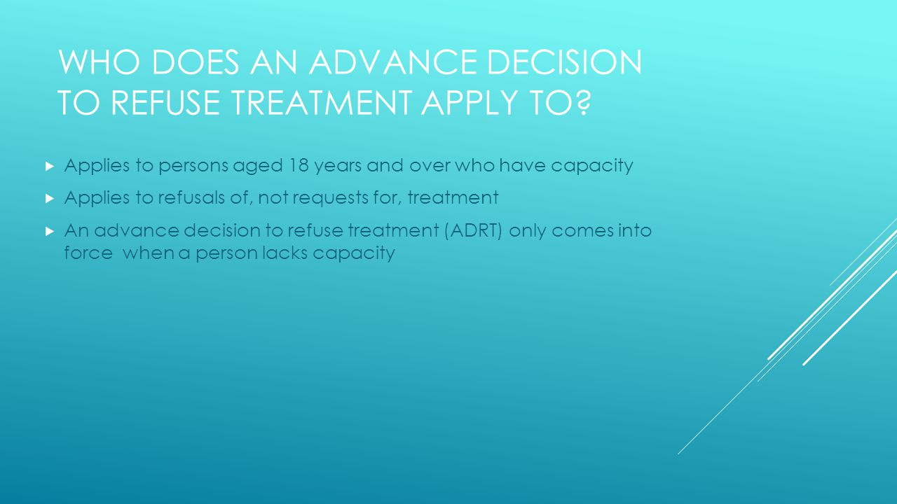 WHO DOES AN ADVANCE DECISION TO REFUSE TREATMENT APPLY TO.