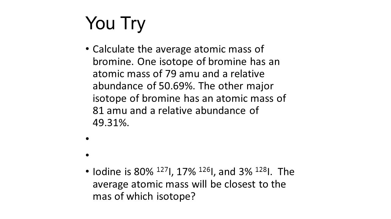 You Try Calculate the average atomic mass of bromine.