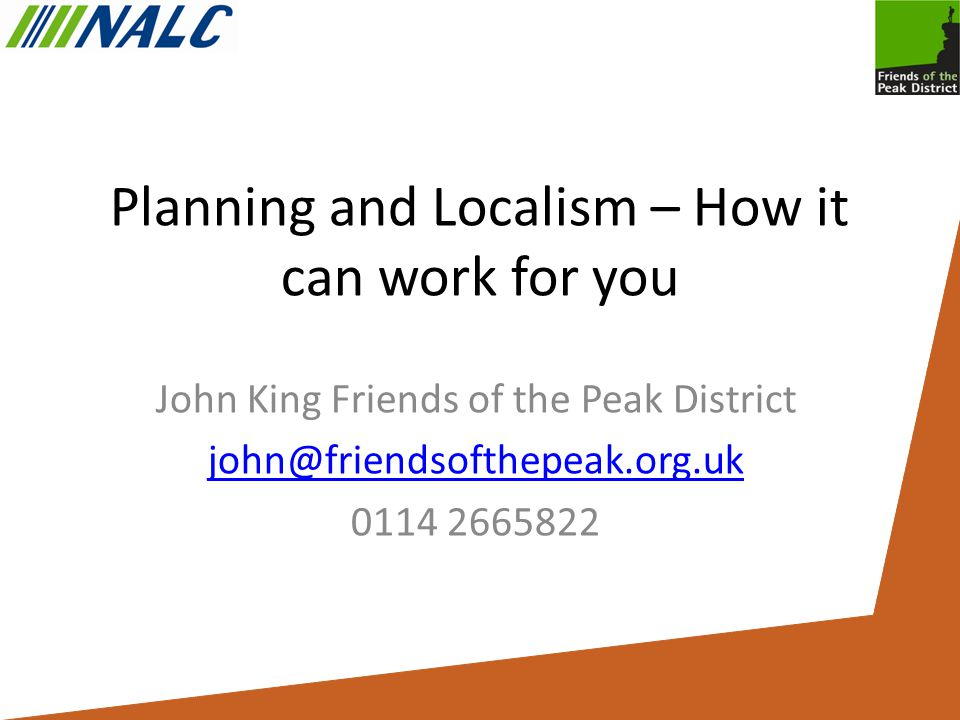 Planning and Localism – How it can work for you John King Friends of the Peak District