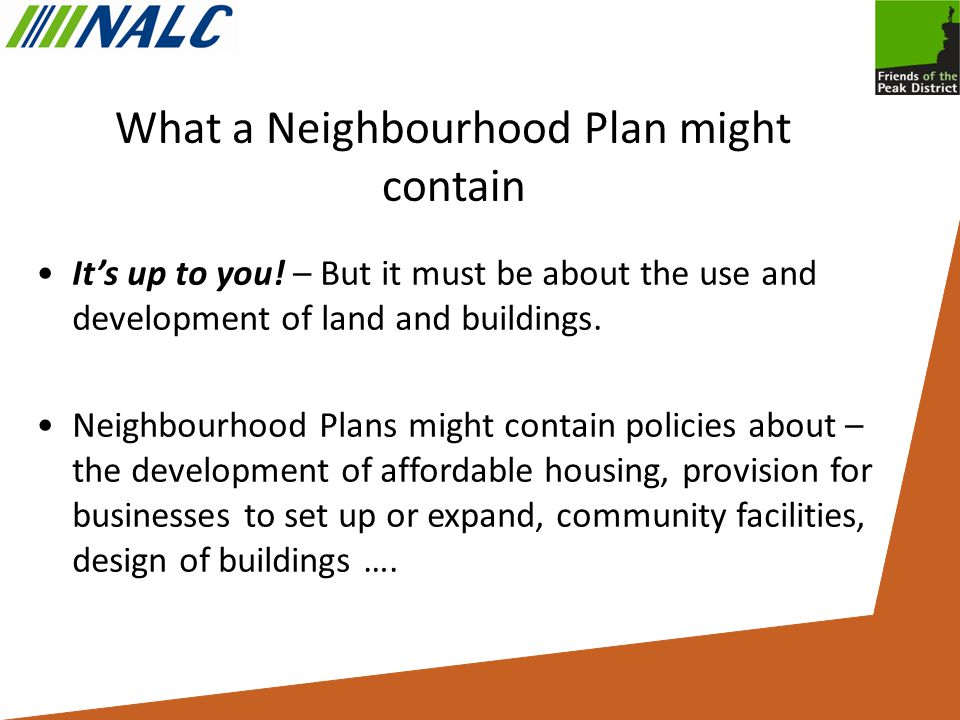 What a Neighbourhood Plan might contain It's up to you.