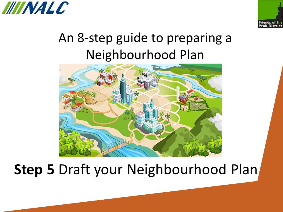 An 8-step guide to preparing a Neighbourhood Plan Step 5 Draft your Neighbourhood Plan