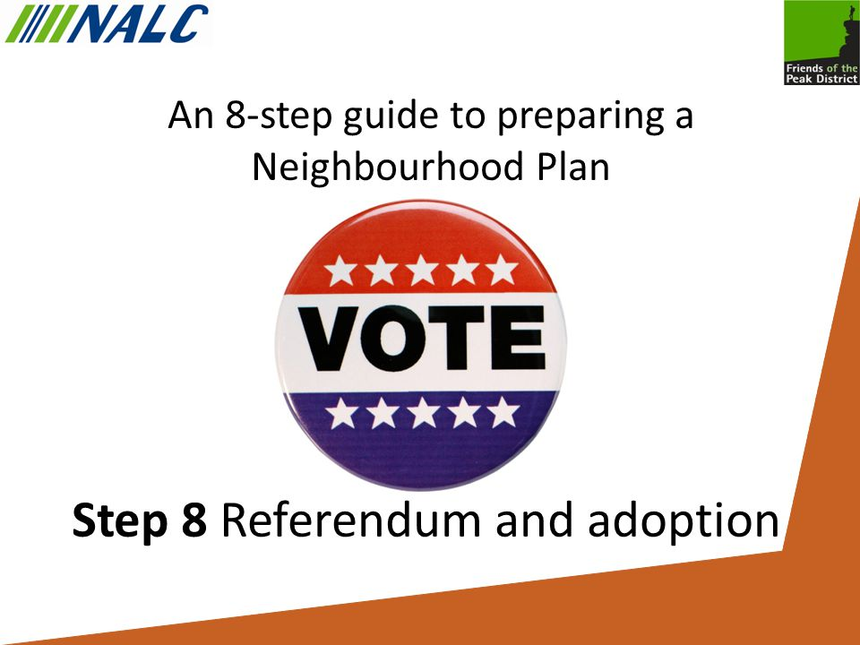 An 8-step guide to preparing a Neighbourhood Plan Step 8 Referendum and adoption