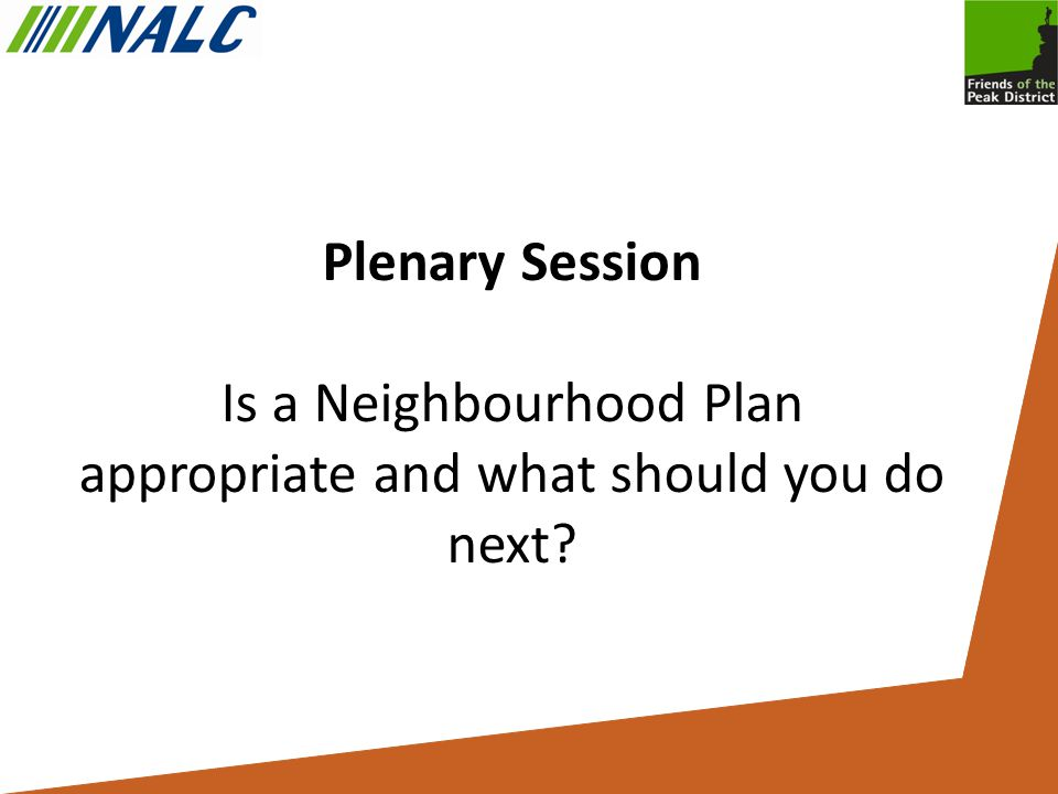 Plenary Session Is a Neighbourhood Plan appropriate and what should you do next