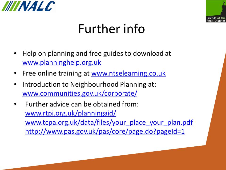 Further info Help on planning and free guides to download at     Free online training at   Introduction to Neighbourhood Planning at:     Further advice can be obtained from: pageId= pageId=1