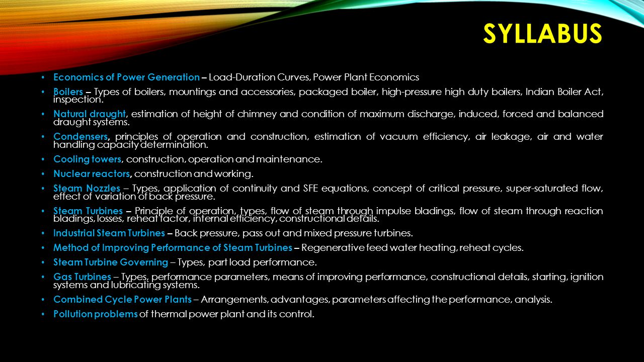 SYLLABUS Economics of Power Generation – Load-Duration Curves, Power Plant Economics Boilers – Types of boilers, mountings and accessories, packaged boiler, high-pressure high duty boilers, Indian Boiler Act, inspection.