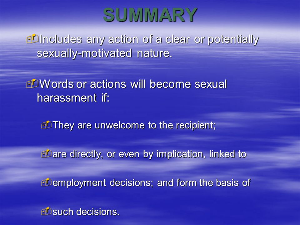 SUMMARY  Includes any action of a clear or potentially sexually-motivated nature.