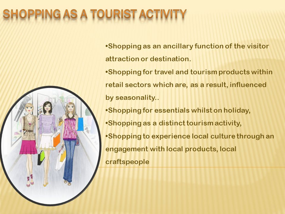 Shopping as an ancillary function of the visitor attraction or destination.