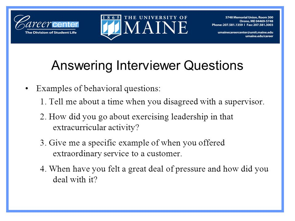Answering Interviewer Questions Examples of behavioral questions: 1.