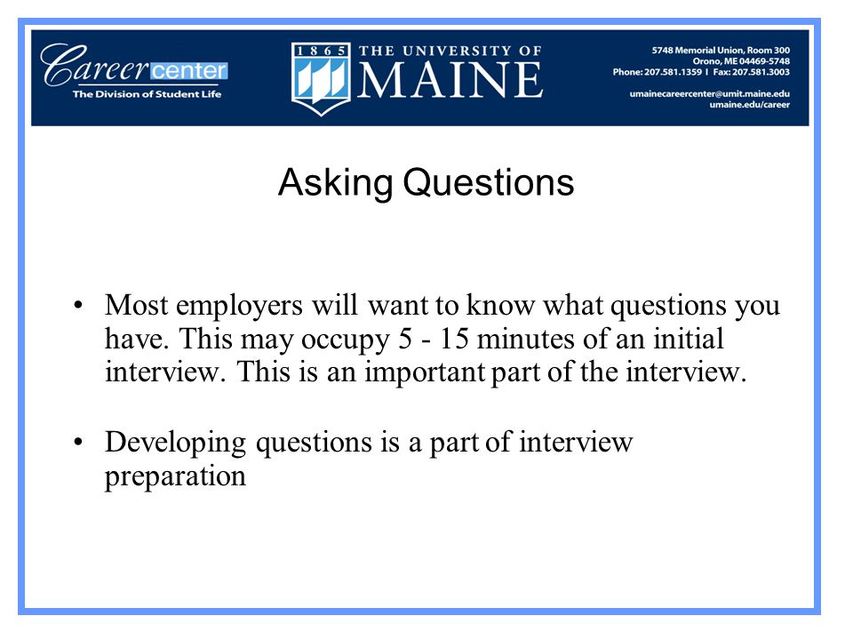 Asking Questions Most employers will want to know what questions you have.