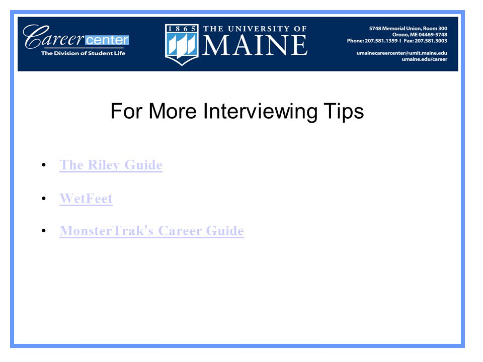 For More Interviewing Tips The Riley Guide WetFeet MonsterTrak ' s Career GuideMonsterTrak ' s Career Guide