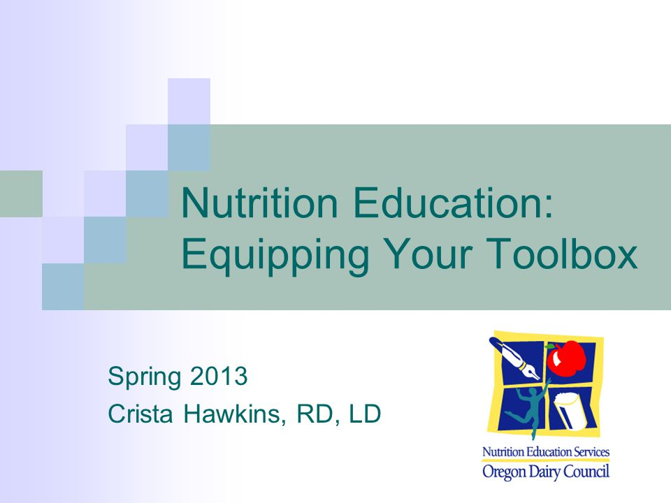 Nutrition Education: Equipping Your Toolbox Spring 2013 Crista Hawkins, RD, LD