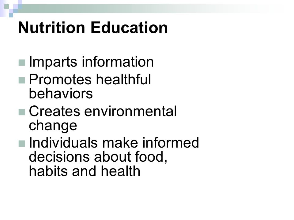 Nutrition Education Imparts information Promotes healthful behaviors Creates environmental change Individuals make informed decisions about food, habits and health