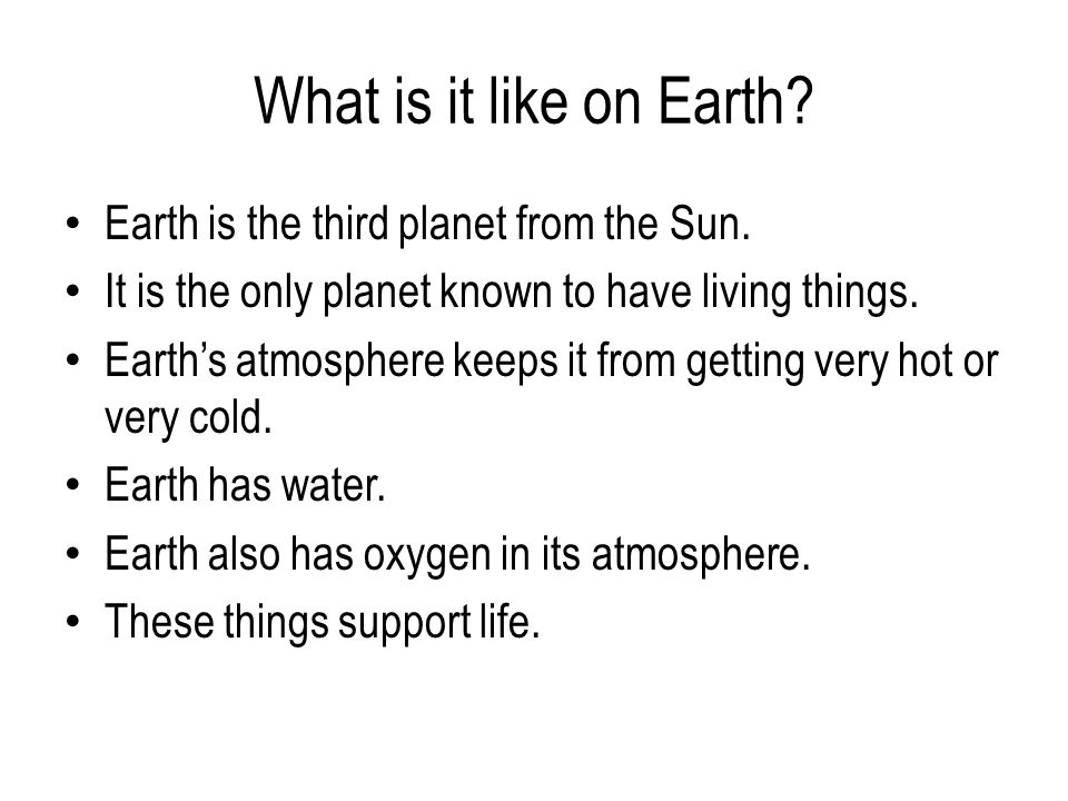 What is it like on Earth. Earth is the third planet from the Sun.
