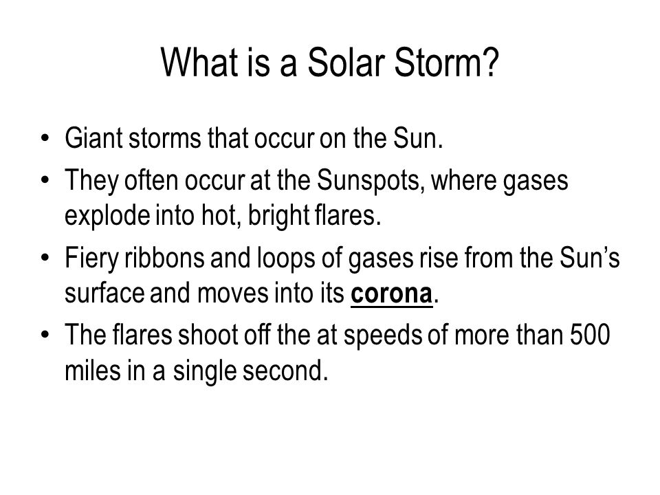 What is a Solar Storm. Giant storms that occur on the Sun.
