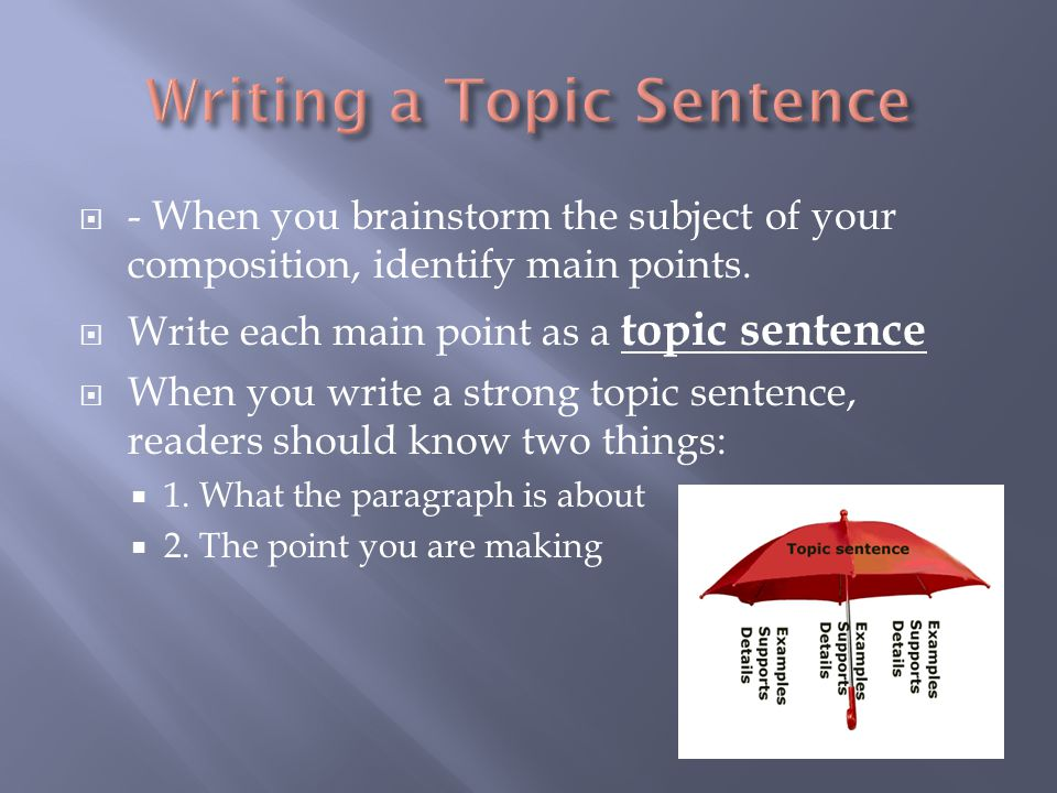  - When you brainstorm the subject of your composition, identify main points.