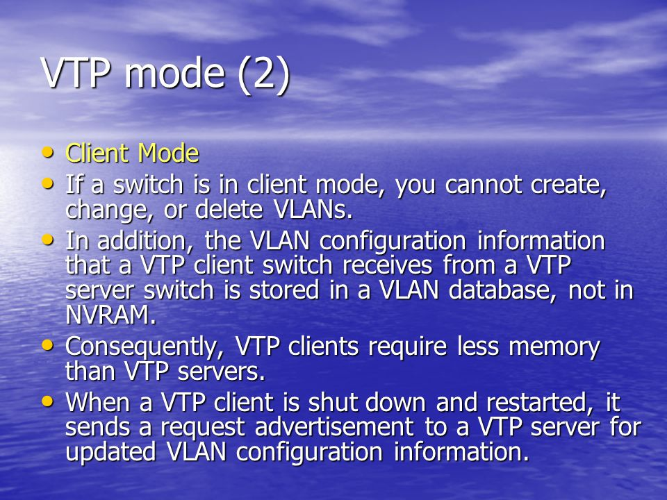 VTP mode (2) Client Mode Client Mode If a switch is in client mode, you cannot create, change, or delete VLANs.