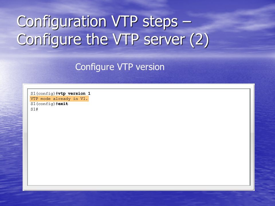 Configuration VTP steps – Configure the VTP server (2) Configure VTP version