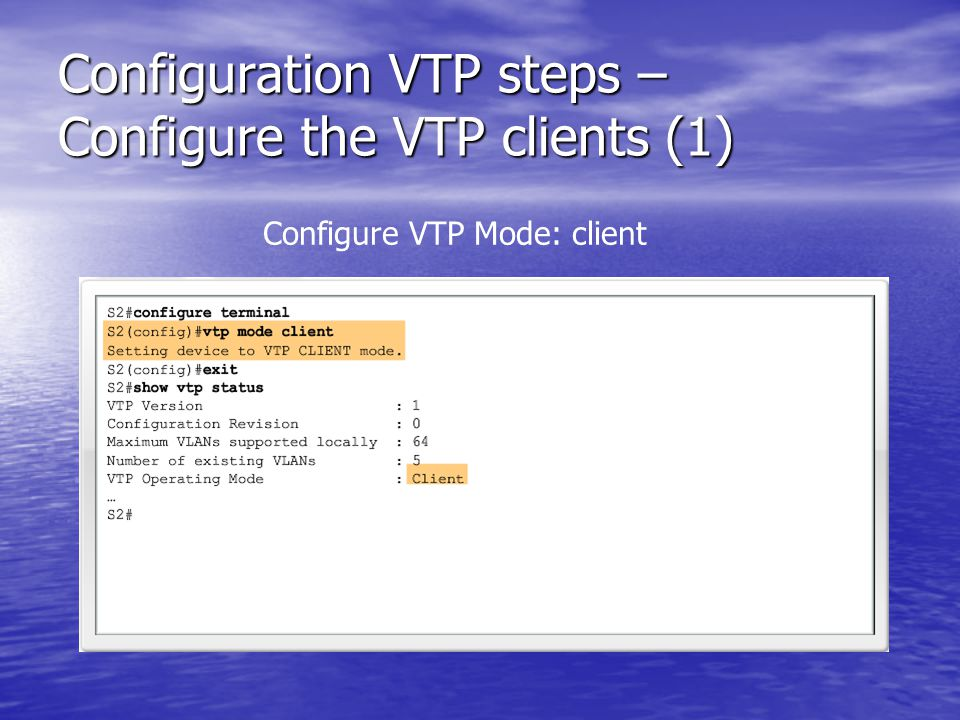 Configuration VTP steps – Configure the VTP clients (1) Configure VTP Mode: client