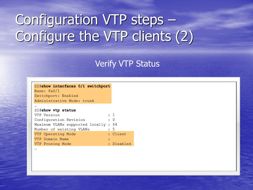 Configuration VTP steps – Configure the VTP clients (2) Verify VTP Status