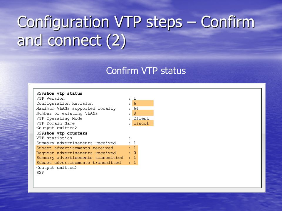 Configuration VTP steps – Confirm and connect (2) Confirm VTP status