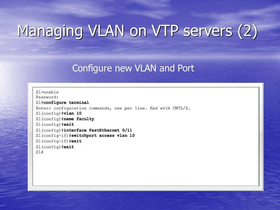 Managing VLAN on VTP servers (2) Configure new VLAN and Port