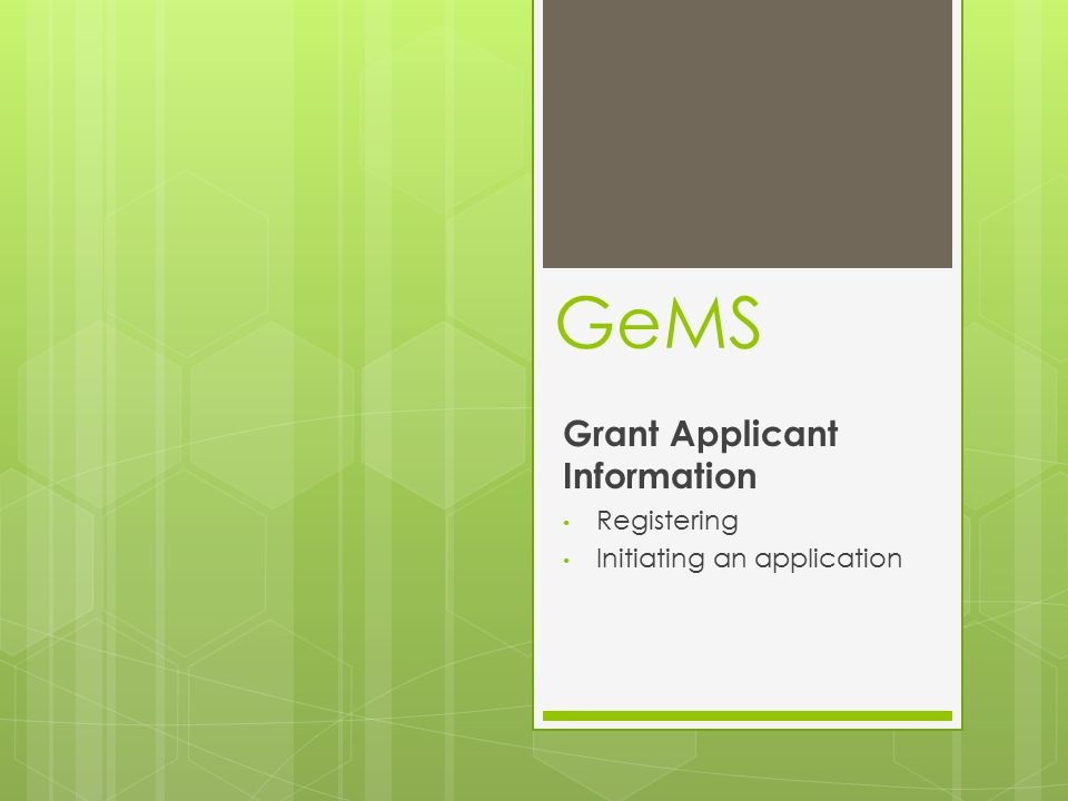 GeMS Grant Applicant Information Registering Initiating an application