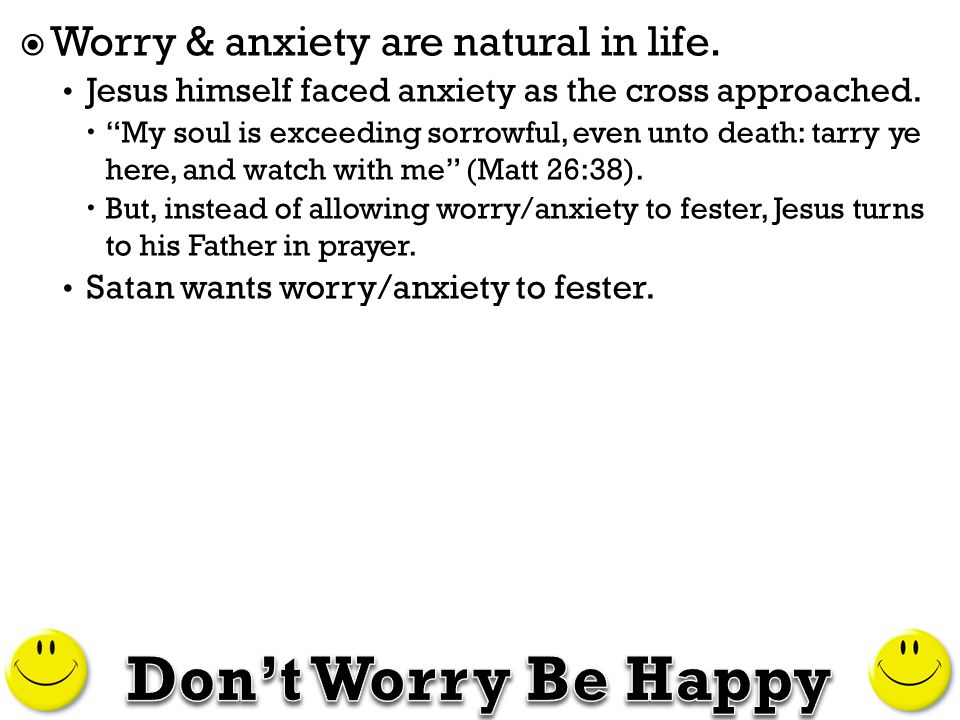 Worry & anxiety are natural in life  Jesus himself faced anxiety as