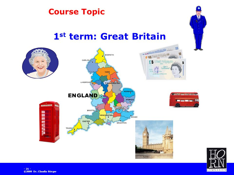 ©2009 Dr. Claudia Börger Course Topic 1 st term: Great Britain