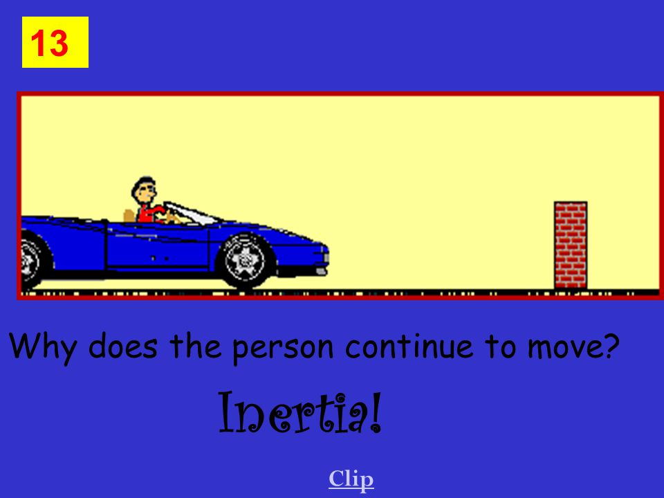 Why does the person continue to move Inertia! Clip 13