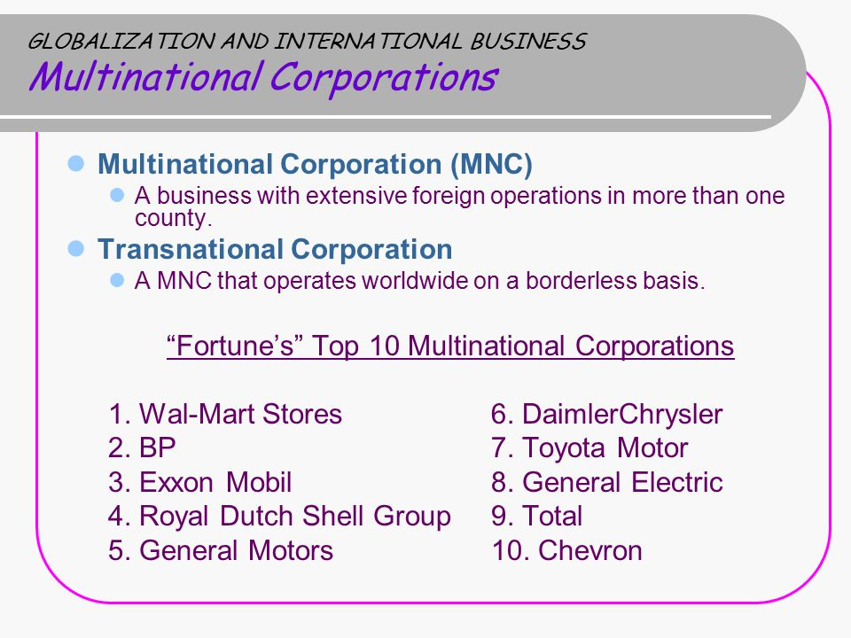 GLOBALIZATION AND INTERNATIONAL BUSINESS Multinational Corporations Multinational Corporation (MNC) A business with extensive foreign operations in more than one county.
