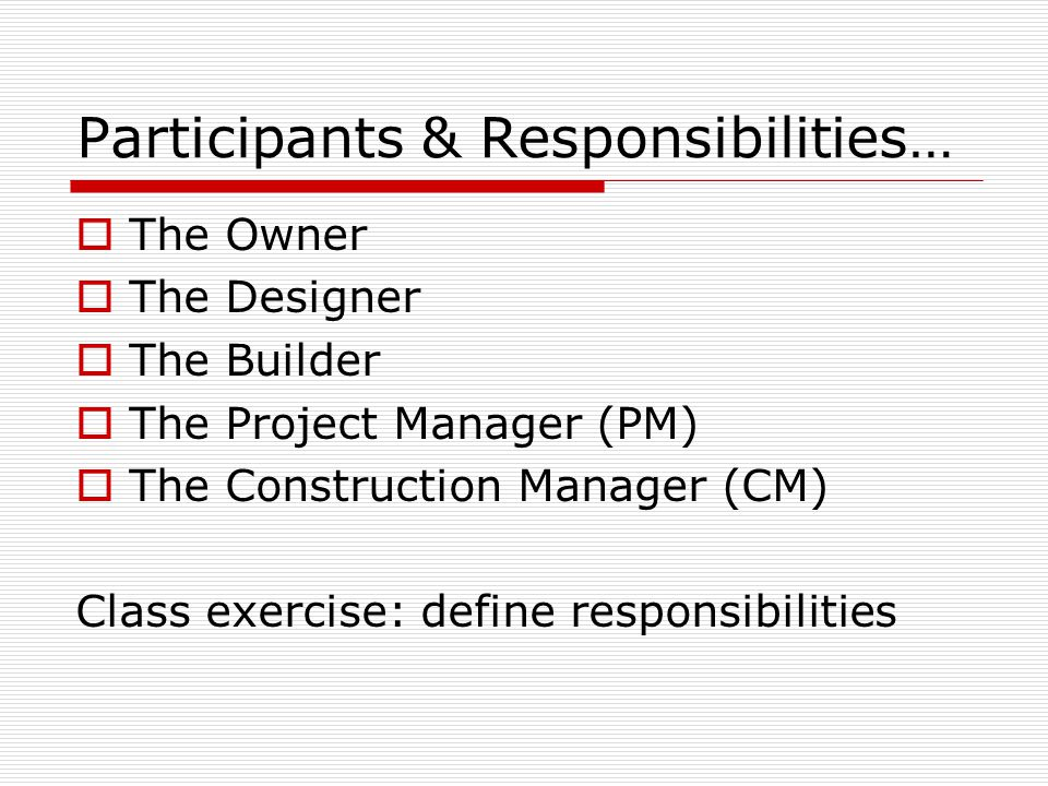 the owner the designer the builder the project manager pm the construction manager cm class exercise define responsibilities