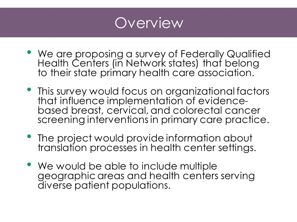 Overview We are proposing a survey of Federally Qualified Health Centers (in Network states) that belong to their state primary health care association.