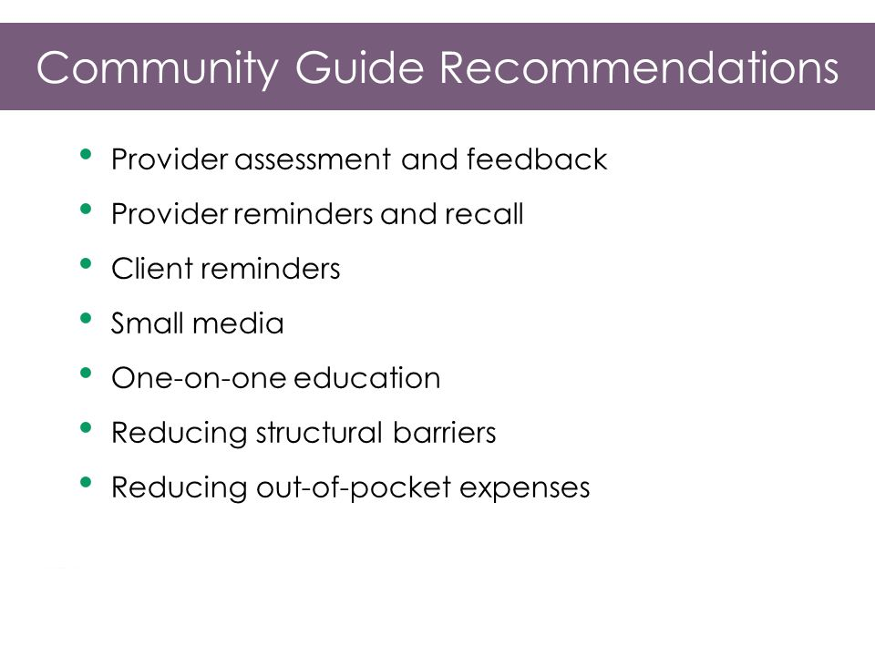 Community Guide Recommendations Provider assessment and feedback Provider reminders and recall Client reminders Small media One-on-one education Reducing structural barriers Reducing out-of-pocket expenses